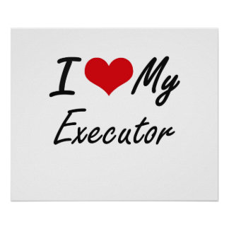 I love my Executor Poster