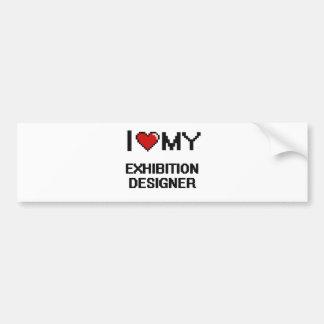 I love my Exhibition Designer Car Bumper Sticker