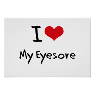 I love My Eyesore Posters