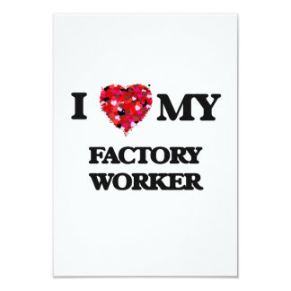 I love my Factory Worker 3.5x5 Paper Invitation Card