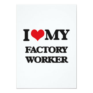 I love my Factory Worker 5x7 Paper Invitation Card