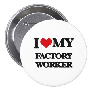 I love my Factory Worker Pins