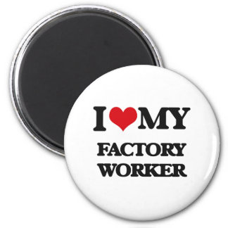 I love my Factory Worker Refrigerator Magnets