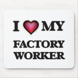 I love my Factory Worker Mouse Pad