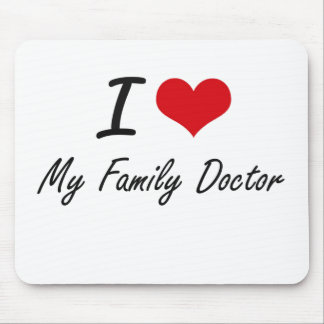 I Love My Family Doctor Mouse Pad