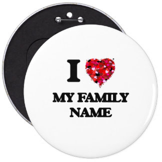 I Love My Family Name 6 Inch Round Button