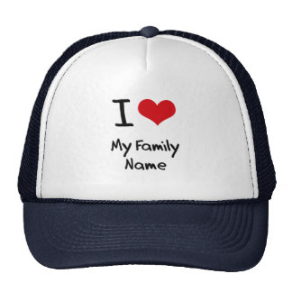 I Love My Family Name Trucker Hat