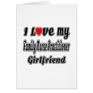 I Love My Family Nurse Practitioner Girlfriend Cards