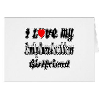 I Love My Family Nurse Practitioner Girlfriend Greeting Cards