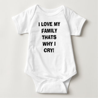 I LOVE MY FAMILY THATS WHY I CRY! BABY BODYSUIT