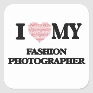 I love my Fashion Photographer (Heart Made from Wo Square Sticker
