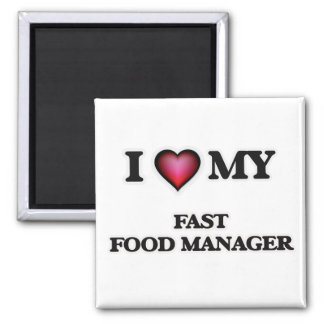 I love my Fast Food Manager Magnet