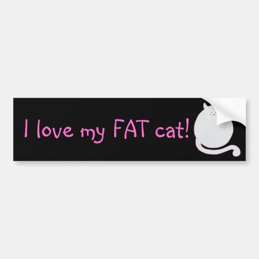 I love my fat cat! bumper sticker