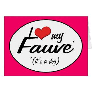 I Love My Fauve (It's a Dog) Card