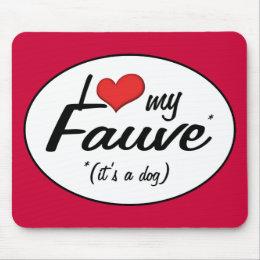 I Love My Fauve (It's a Dog) Mouse Pad
