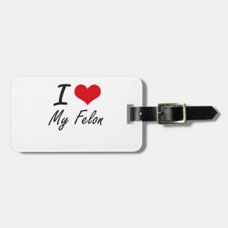 I Love My Felon Bag Tag