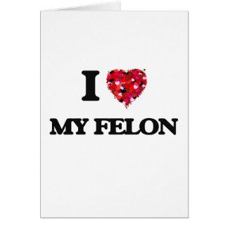 I Love My Felon Greeting Card