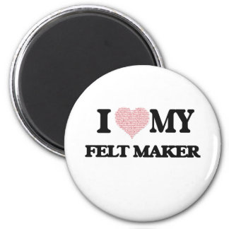 I love my Felt Maker (Heart Made from Words) 2 Inch Round Magnet