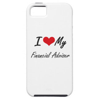 I love my Financial Adviser iPhone 5 Cases