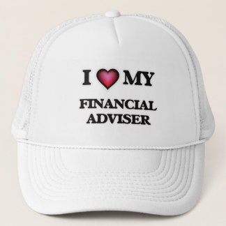 I love my Financial Adviser Trucker Hat