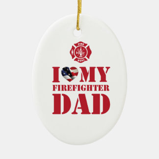 I LOVE MY FIREFIGHTER DAD CERAMIC ORNAMENT