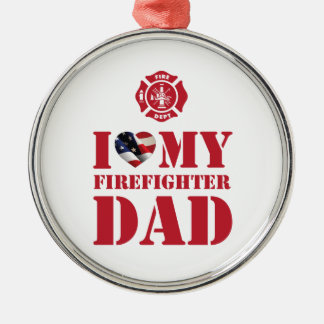 I LOVE MY FIREFIGHTER DAD METAL ORNAMENT