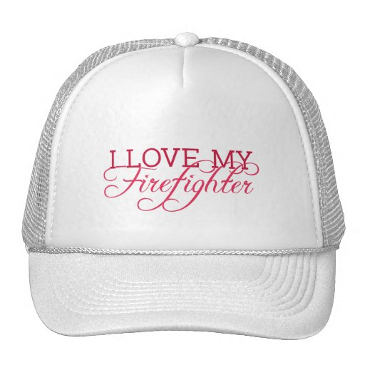 I Love My Firefighter Hats