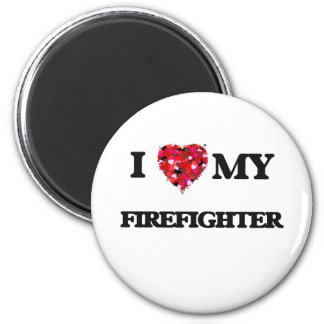 I love my Firefighter 2 Inch Round Magnet