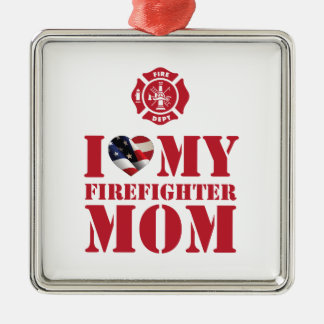 I LOVE MY FIREFIGHTER MOM METAL ORNAMENT