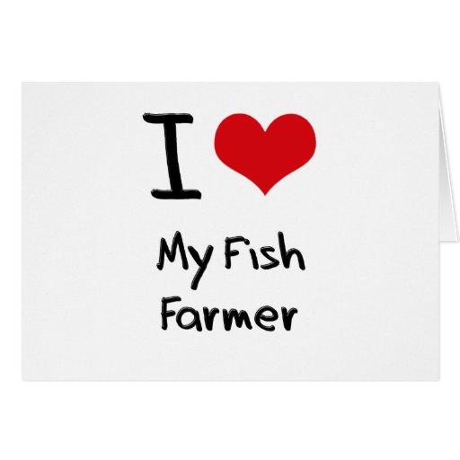 I Love My Fish Farmer Greeting Card
