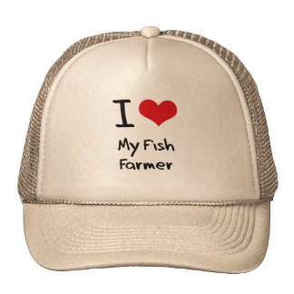 I Love My Fish Farmer Trucker Hats