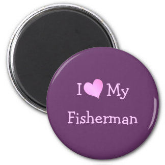 I Love My Fisherman Magnet