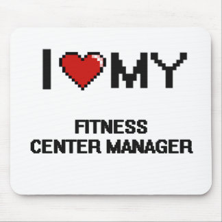 I love my Fitness Center Manager Mouse Pad