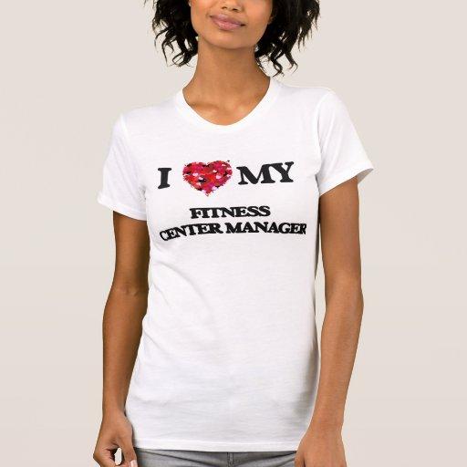 I love my Fitness Center Manager T-shirt T-Shirt, Hoodie, Sweatshirt