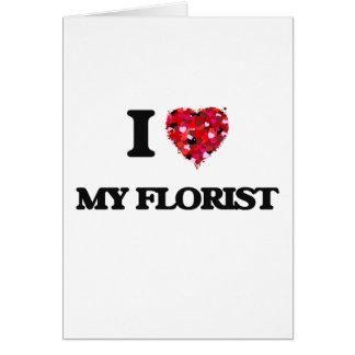 I Love My Florist Greeting Card