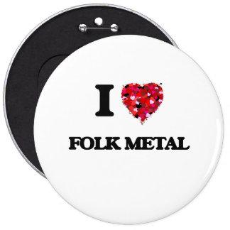 I Love My FOLK METAL 6 Inch Round Button