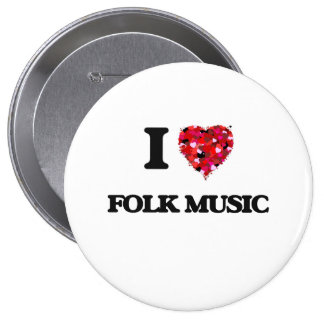 I Love My FOLK MUSIC 4 Inch Round Button
