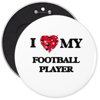 I love my Football Player 6 Inch Round Button