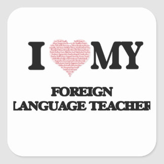 I love my Foreign Language Teacher (Heart Made fro Square Sticker