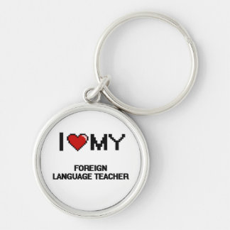 I love my Foreign Language Teacher Silver-Colored Round Keychain
