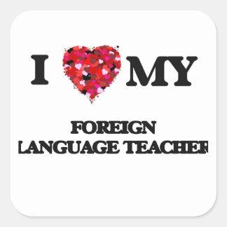 I love my Foreign Language Teacher Square Sticker