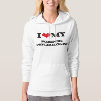 I love my Forensic Psychologist Hoodie