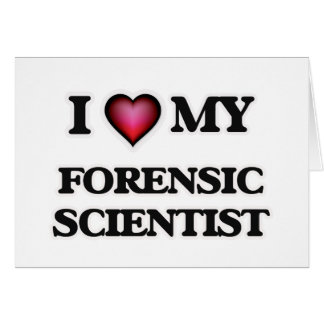 I love my Forensic Scientist Card