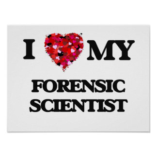 I love my Forensic Scientist Poster
