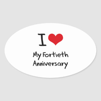 I Love My Fortieth Anniversary Oval Sticker