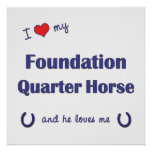 I Love My Foundation Quarter Horse (Male Horse) Posters
