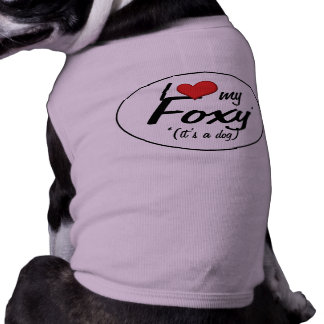 I Love My Foxy (It's a Dog) Dog T-shirt