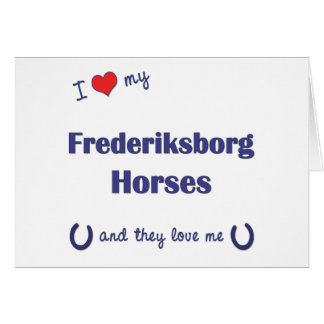 I Love My Frederiksborg Horses (Multiple Horses) Card