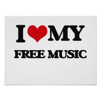 I Love My FREE MUSIC Poster