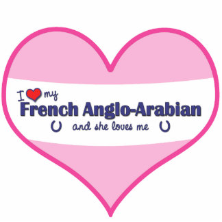 I Love My French Anglo-Arabian (Female Horse) Cutout